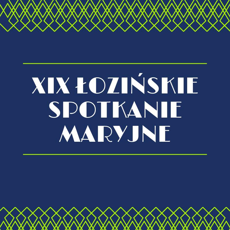XIX Łozińskie Spotkanie Maryjne – org. sołectwo Łozina i Koło Gospodyń Wiejskich Łozina