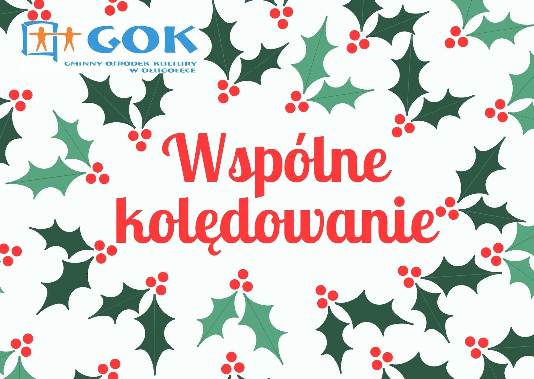 Wspólne kolędowanie z GOK-iem – org. Gminny Ośrodek Kultury w Długołęce